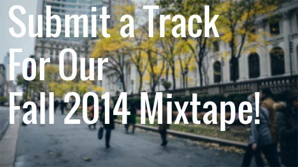 Submit a Track For Our Fall 2014 Mixtape!